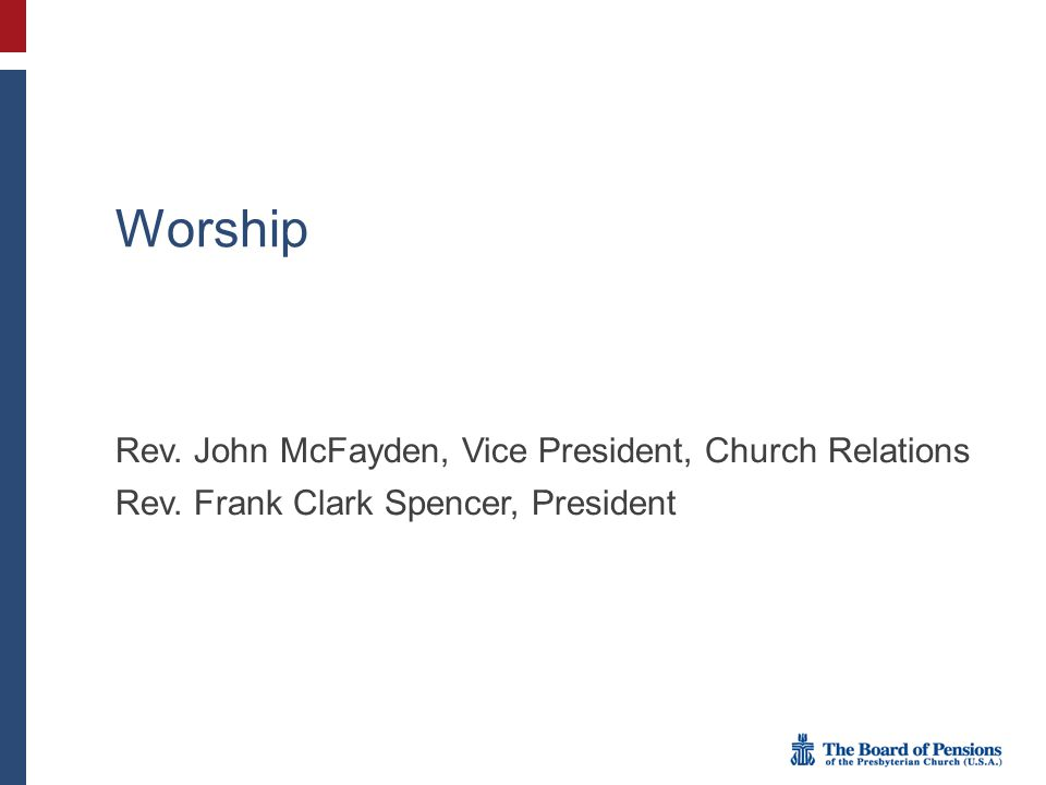 Worship Rev. John McFayden, Vice President, Church Relations Rev. Frank Clark Spencer, President