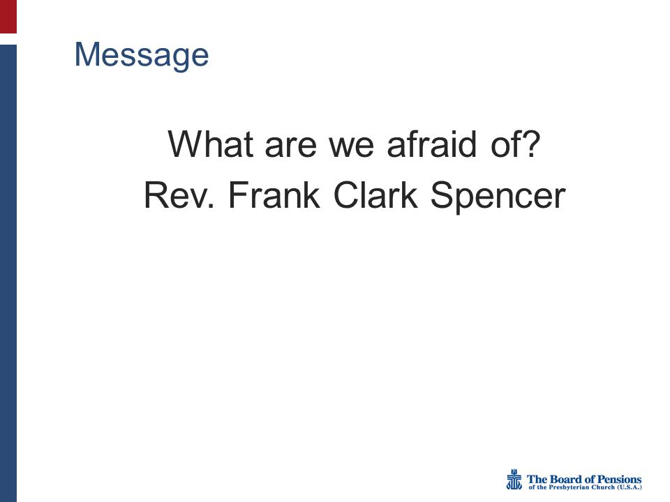 Message What are we afraid of Rev. Frank Clark Spencer