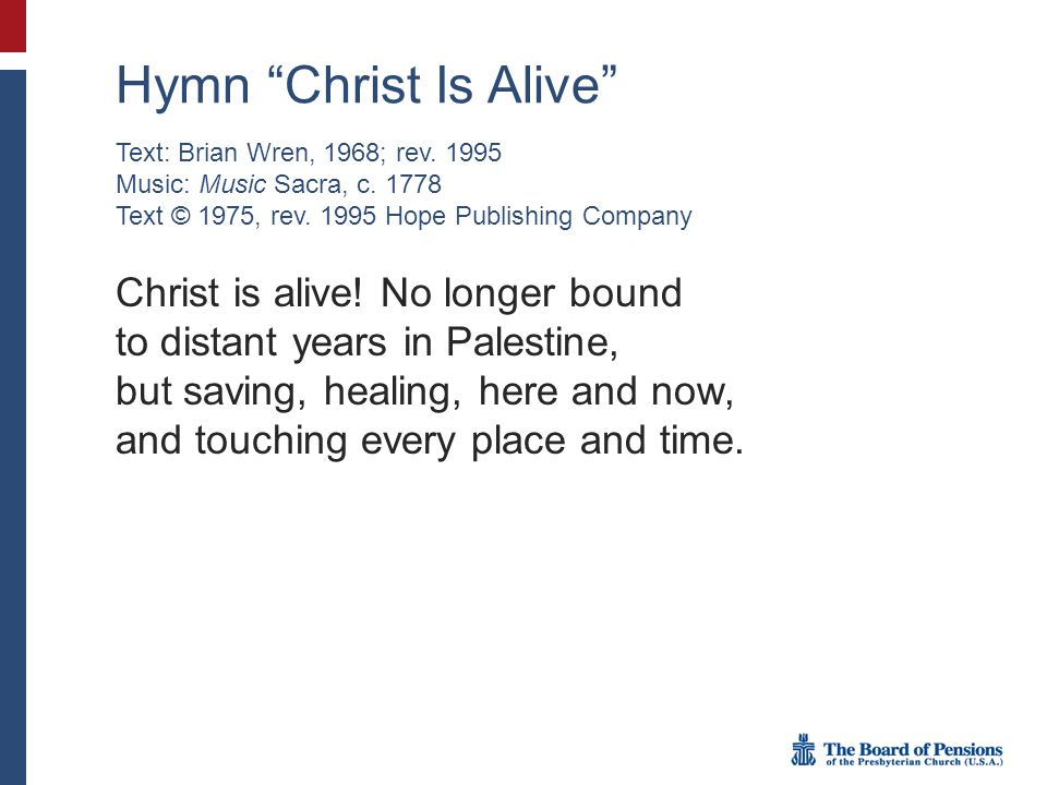 Hymn Christ Is Alive Christ is alive.