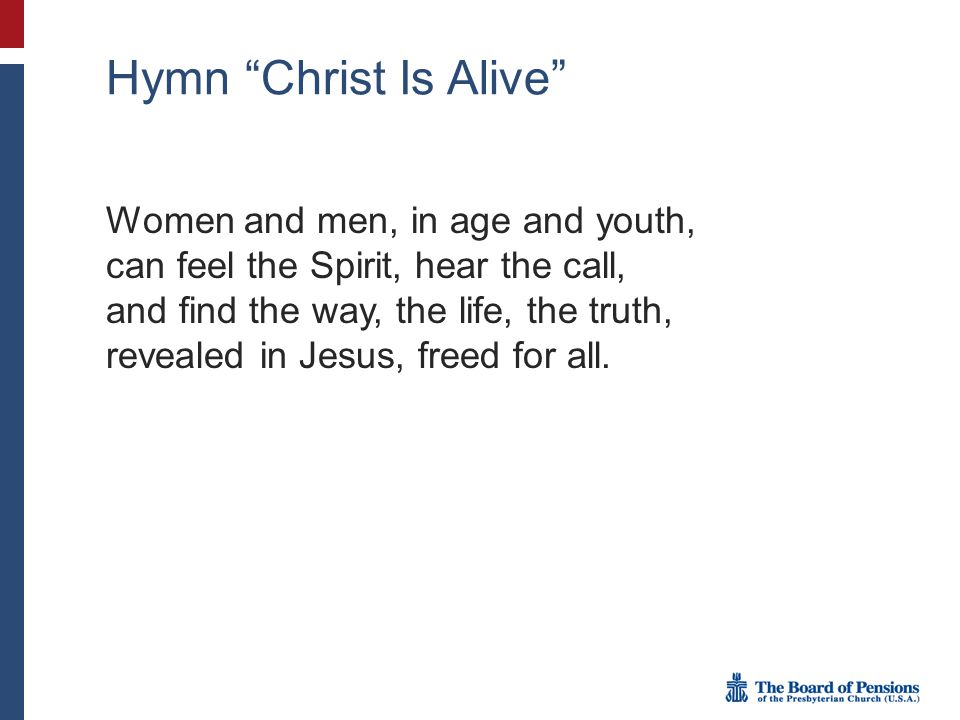 Hymn Christ Is Alive Women and men, in age and youth, can feel the Spirit, hear the call, and find the way, the life, the truth, revealed in Jesus, freed for all.