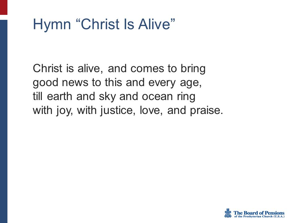 "Hymn ""Christ Is Alive"" Christ is alive, and comes to bring good news to this and every age, till earth and sky and ocean ring with joy, with justice,"