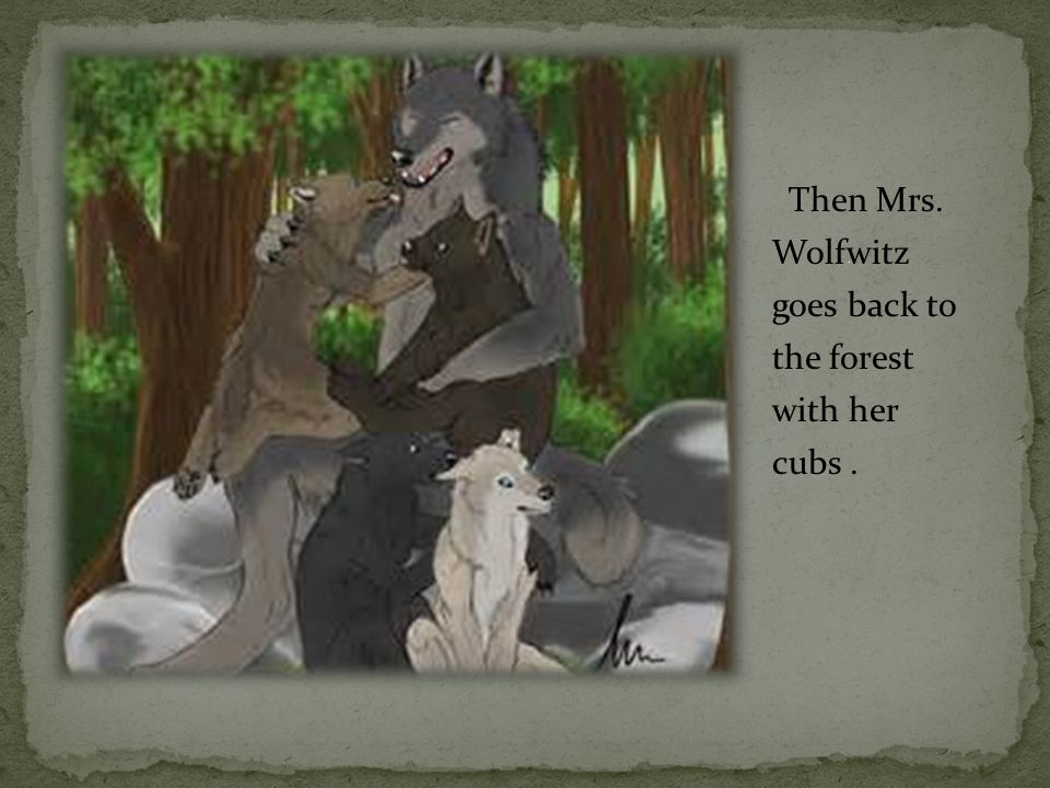 Then Mrs. Wolfwitz goes back to the forest with her cubs.