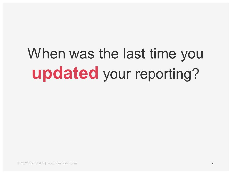 5 When was the last time you updated your reporting