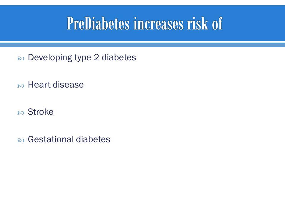  Developing type 2 diabetes  Heart disease  Stroke  Gestational diabetes