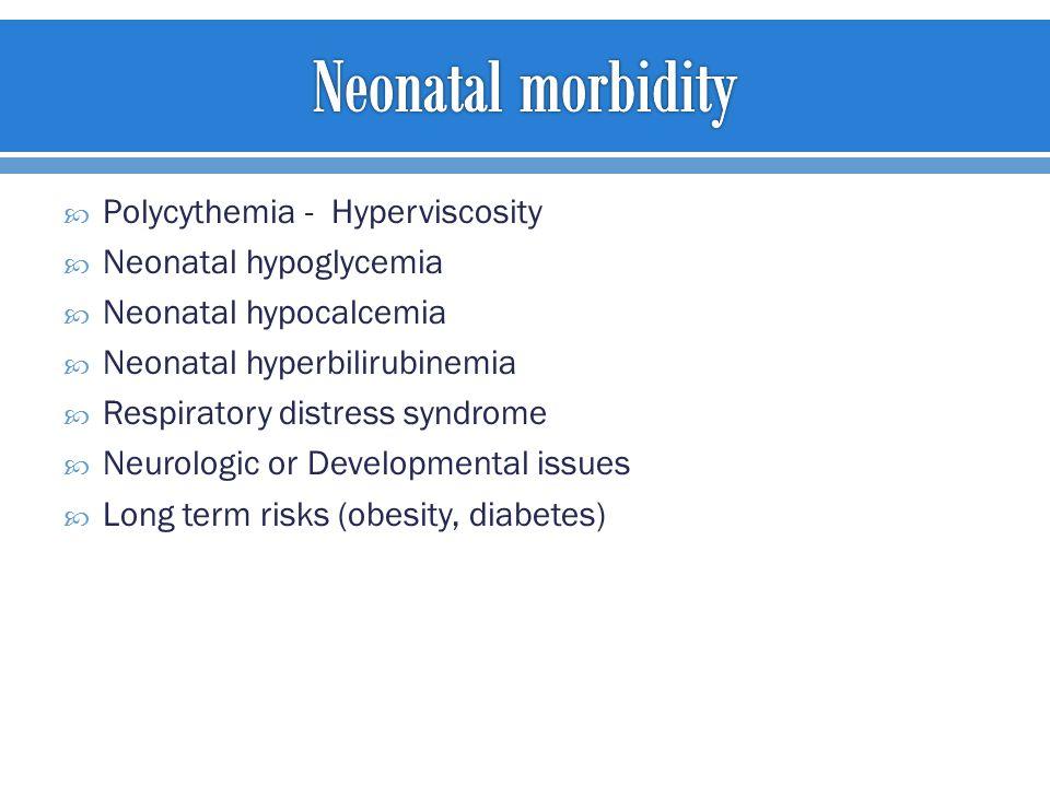 Polycythemia - Hyperviscosity  Neonatal hypoglycemia  Neonatal hypocalcemia  Neonatal hyperbilirubinemia  Respiratory distress syndrome  Neurol
