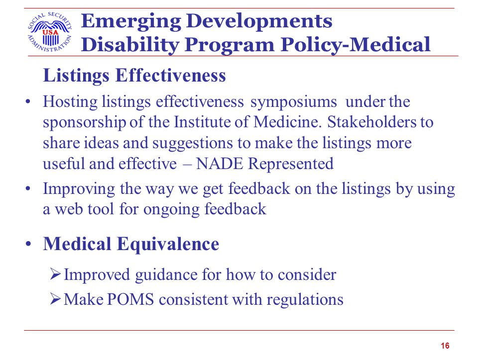 Emerging Developments Disability Program Policy-Medical Listings Effectiveness Hosting listings effectiveness symposiums under the sponsorship of the Institute of Medicine.