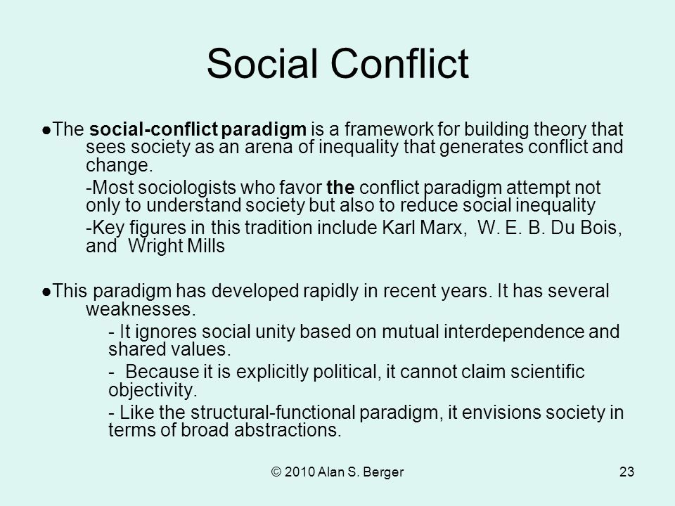 © 2010 Alan S. Berger23 Social Conflict ●The social-conflict paradigm is a framework for building theory that sees society as an arena of inequality t