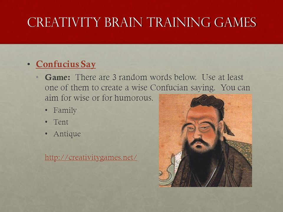 Creativity brain training games Confucius Say Confucius Say Confucius Say Confucius Say There are 3 random words below.