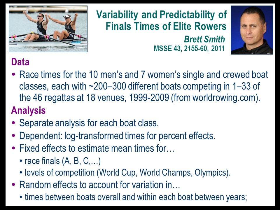 Variability and Predictability of Finals Times of Elite Rowers Data  Race times for the 10 men's and 7 women's single and crewed boat classes, each with ~200–300 different boats competing in 1–33 of the 46 regattas at 18 venues, 1999-2009 (from worldrowing.com).