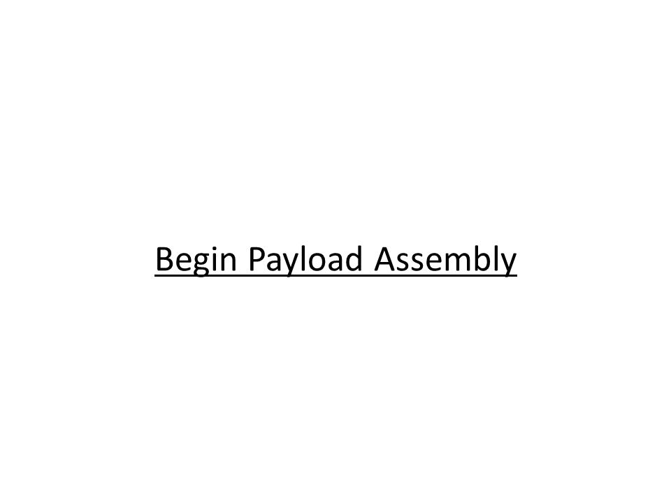 Begin Payload Assembly