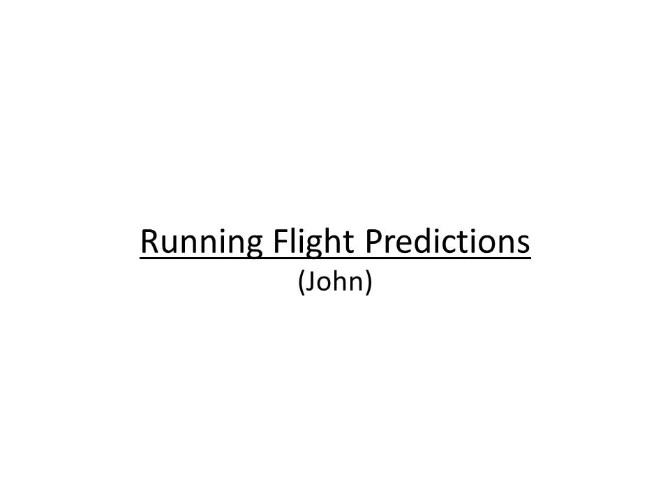 Running Flight Predictions (John)