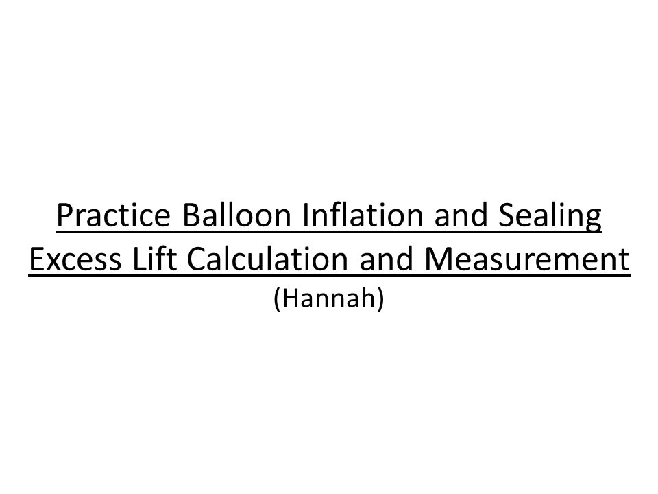 Practice Balloon Inflation and Sealing Excess Lift Calculation and Measurement (Hannah)