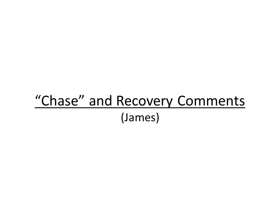"""""""Chase"""" and Recovery Comments (James)"""