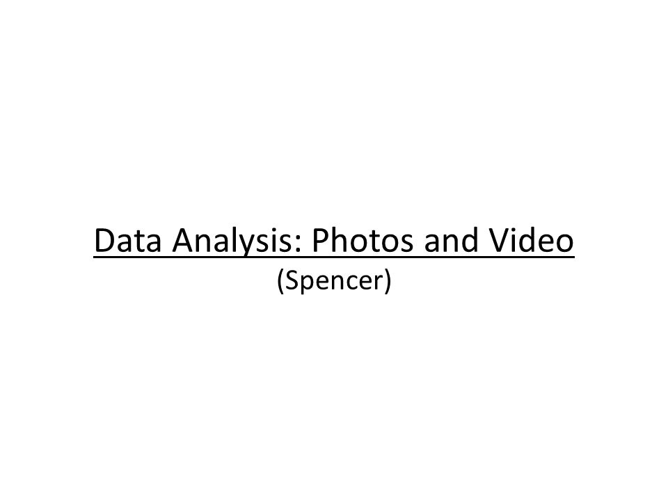 Data Analysis: Photos and Video (Spencer)
