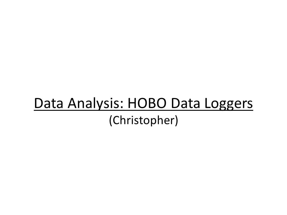 Data Analysis: HOBO Data Loggers (Christopher)