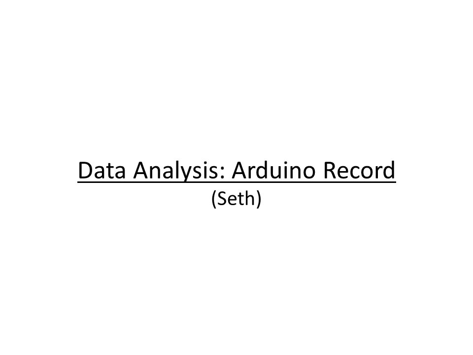 Data Analysis: Arduino Record (Seth)