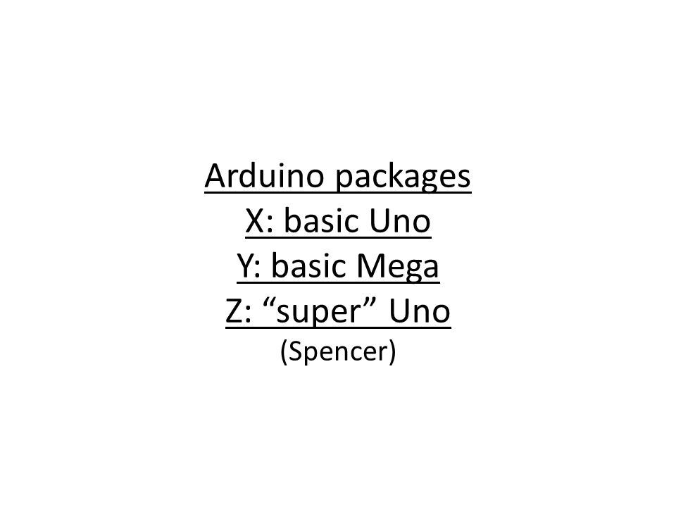 Arduino packages X: basic Uno Y: basic Mega Z: super Uno (Spencer)