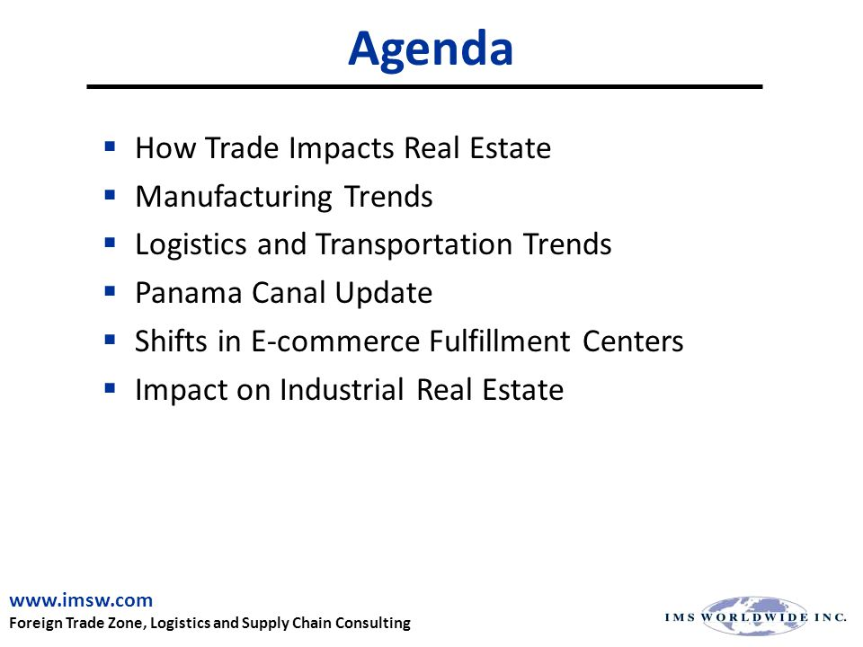 How Trade Impacts Real Estate www.imsw.com Foreign Trade Zone, Logistics and Supply Chain Consulting