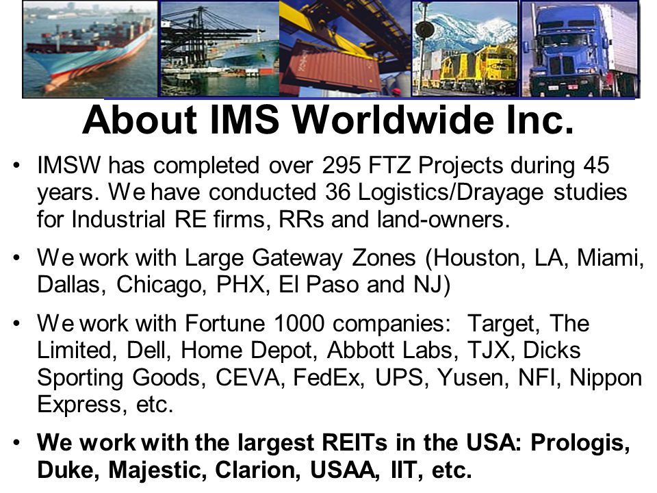 About IMS Worldwide Inc. IMSW has completed over 295 FTZ Projects during 45 years.