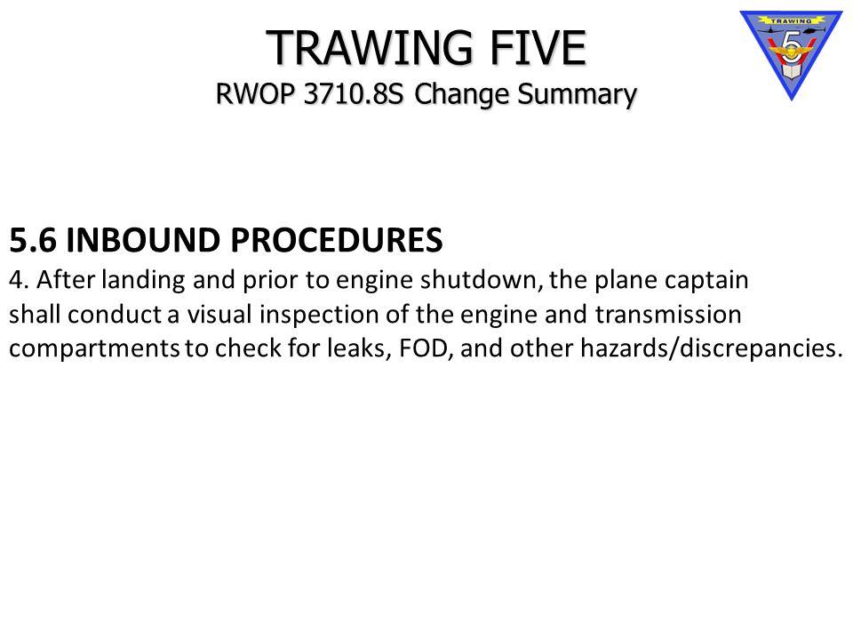 TRAWING FIVE RWOP 3710.8S Change Summary 5.6 INBOUND PROCEDURES 4.