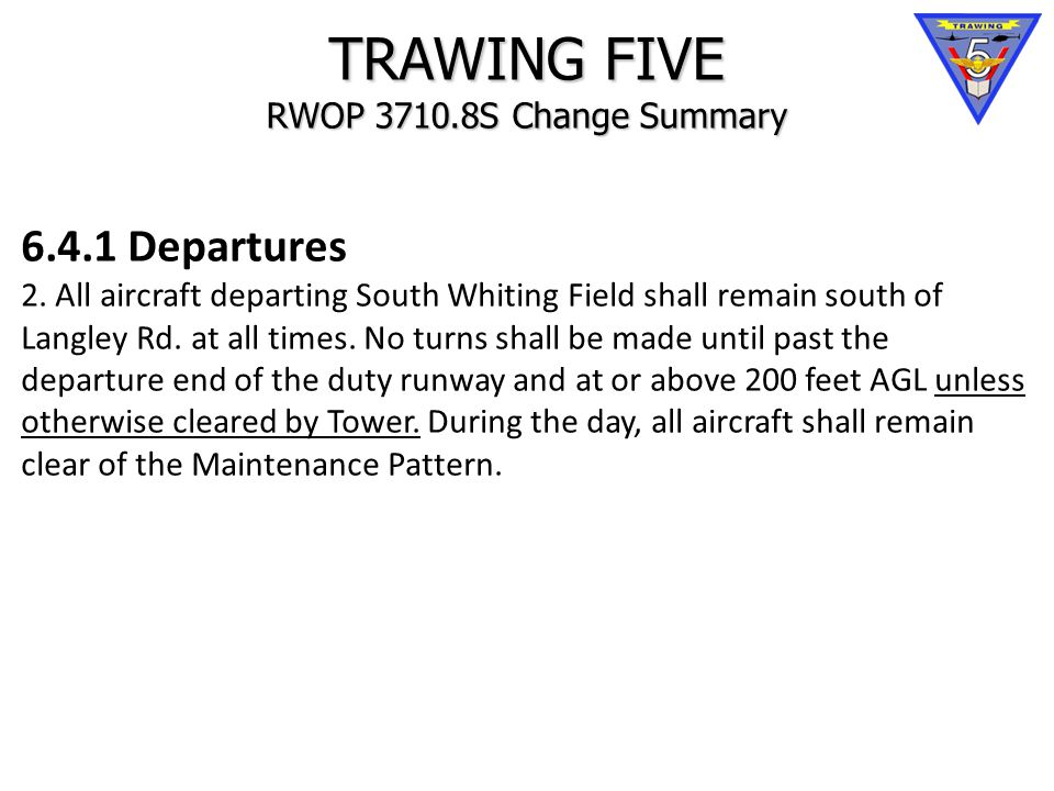 TRAWING FIVE RWOP 3710.8S Change Summary 6.4.1 Departures 2.