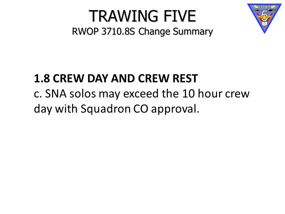 TRAWING FIVE RWOP 3710.8S Change Summary 1.8 CREW DAY AND CREW REST c.