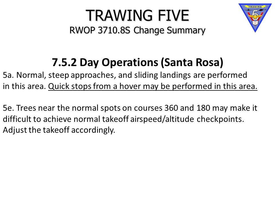 TRAWING FIVE RWOP 3710.8S Change Summary 7.5.2 Day Operations (Santa Rosa) 5a.