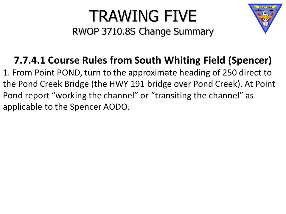 TRAWING FIVE RWOP 3710.8S Change Summary 7.7.4.1 Course Rules from South Whiting Field (Spencer) 1.