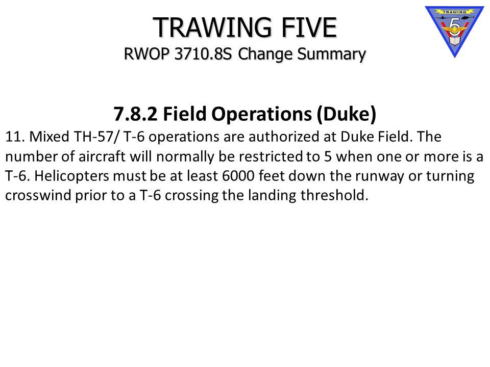 TRAWING FIVE RWOP 3710.8S Change Summary 7.8.2 Field Operations (Duke) 11.