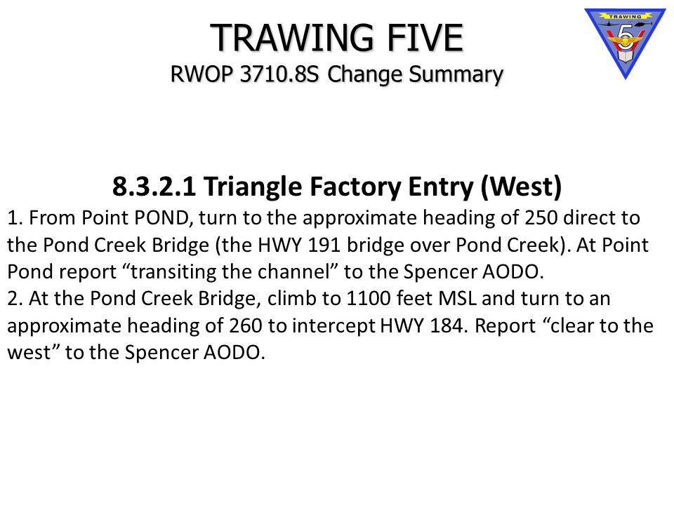 TRAWING FIVE RWOP 3710.8S Change Summary 8.3.2.1 Triangle Factory Entry (West) 1.
