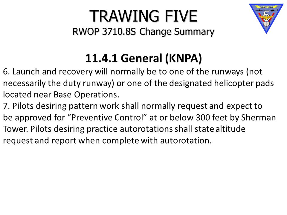 TRAWING FIVE RWOP 3710.8S Change Summary 11.4.1 General (KNPA) 6.