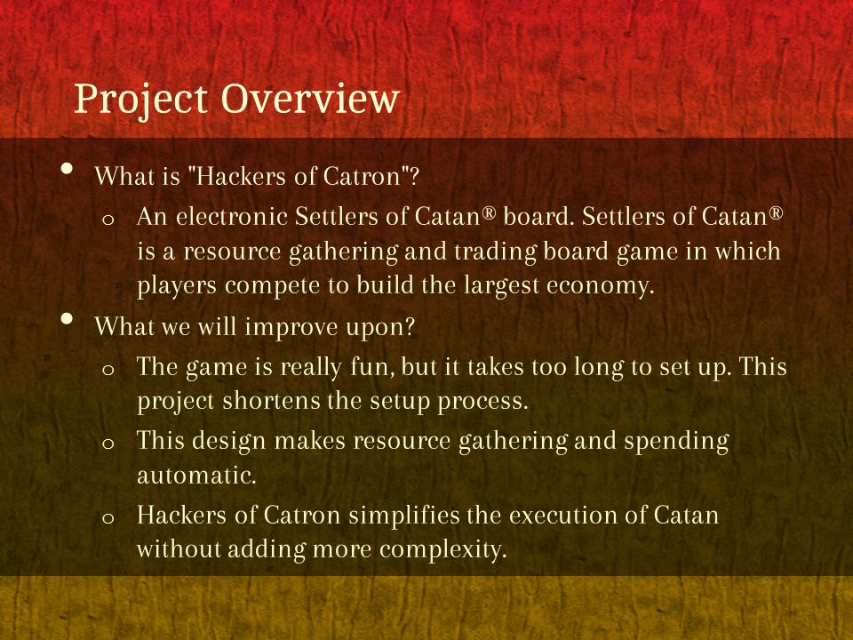 Project Overview What is Hackers of Catron . o An electronic Settlers of Catan® board.