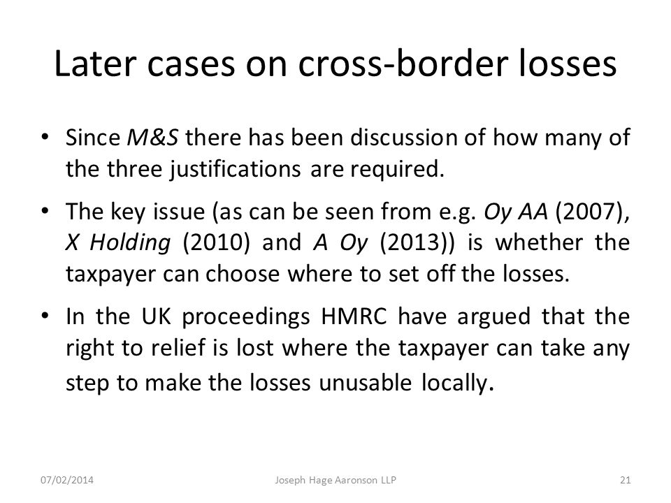 Later cases on cross-border losses Since M&S there has been discussion of how many of the three justifications are required. The key issue (as can be