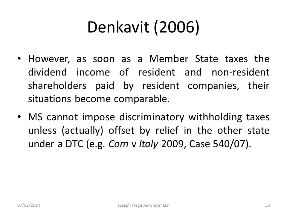 Denkavit (2006) However, as soon as a Member State taxes the dividend income of resident and non-resident shareholders paid by resident companies, the