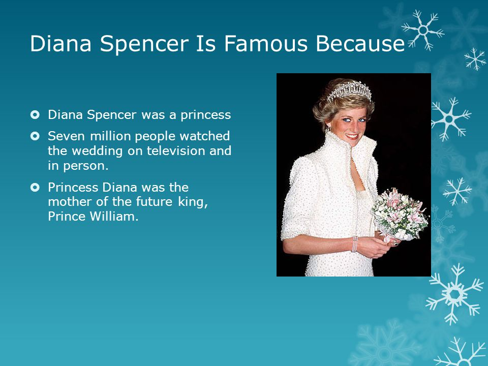 Diana Spencer Is Famous Because  Diana Spencer was a princess  Seven million people watched the wedding on television and in person.  Princess Dian