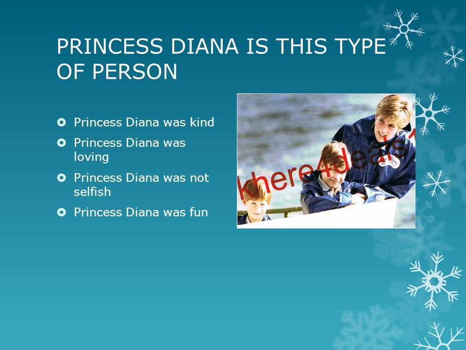 PRINCESS DIANA IS THIS TYPE OF PERSON  Princess Diana was kind  Princess Diana was loving  Princess Diana was not selfish  Princess Diana was fun