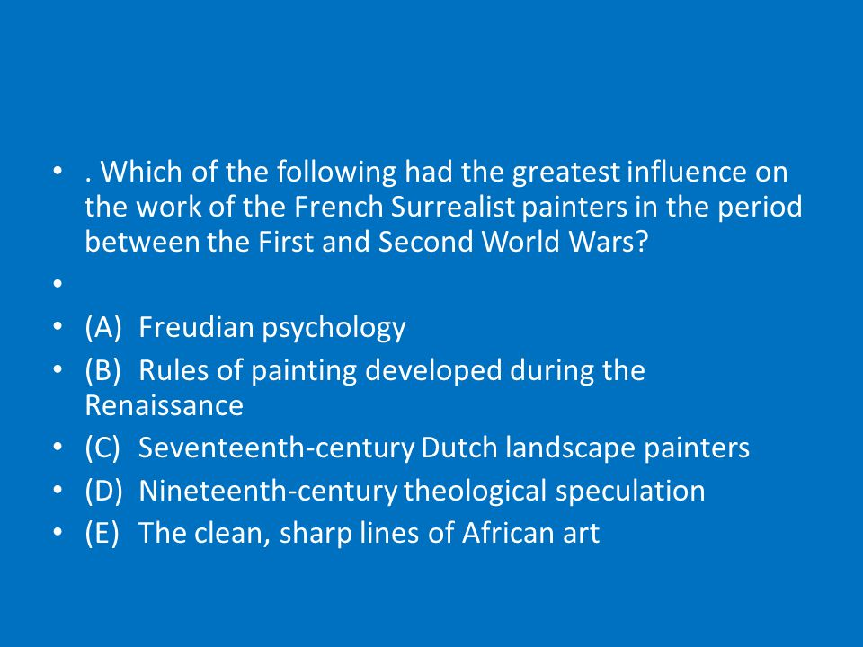 Which of the following had the greatest influence on the work of the French Surrealist painters in the period between the First and Second World Wars.