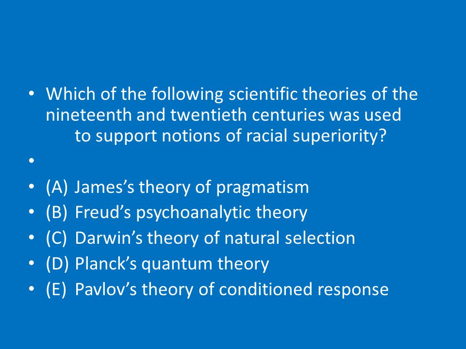 Which of the following scientific theories of the nineteenth and twentieth centuries was used to support notions of racial superiority.