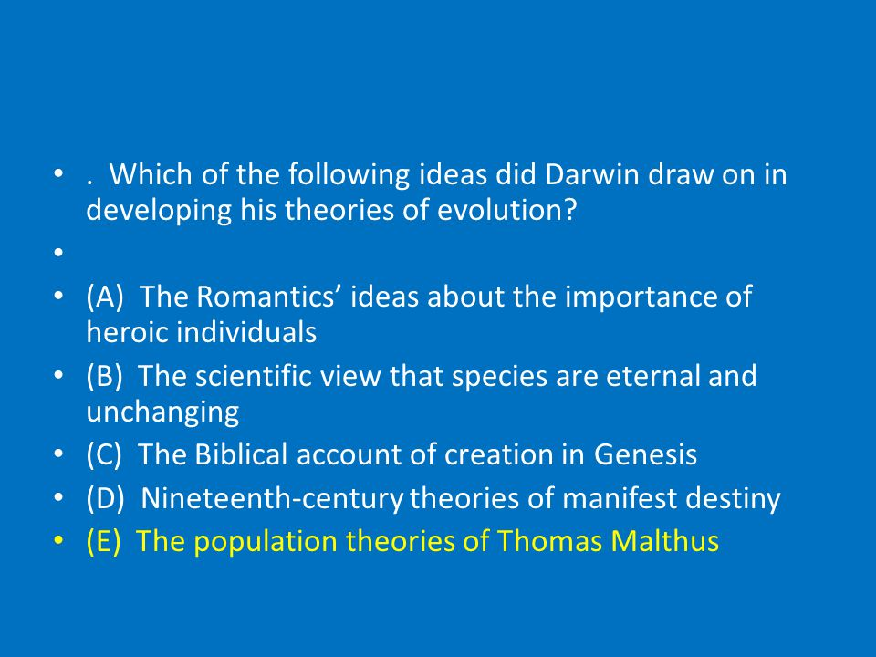 Which of the following ideas did Darwin draw on in developing his theories of evolution.