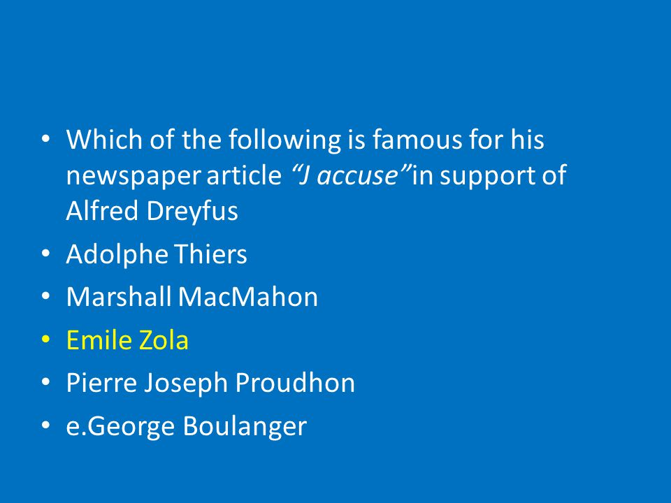 Which of the following is famous for his newspaper article J accuse in support of Alfred Dreyfus Adolphe Thiers Marshall MacMahon Emile Zola Pierre Joseph Proudhon e.George Boulanger