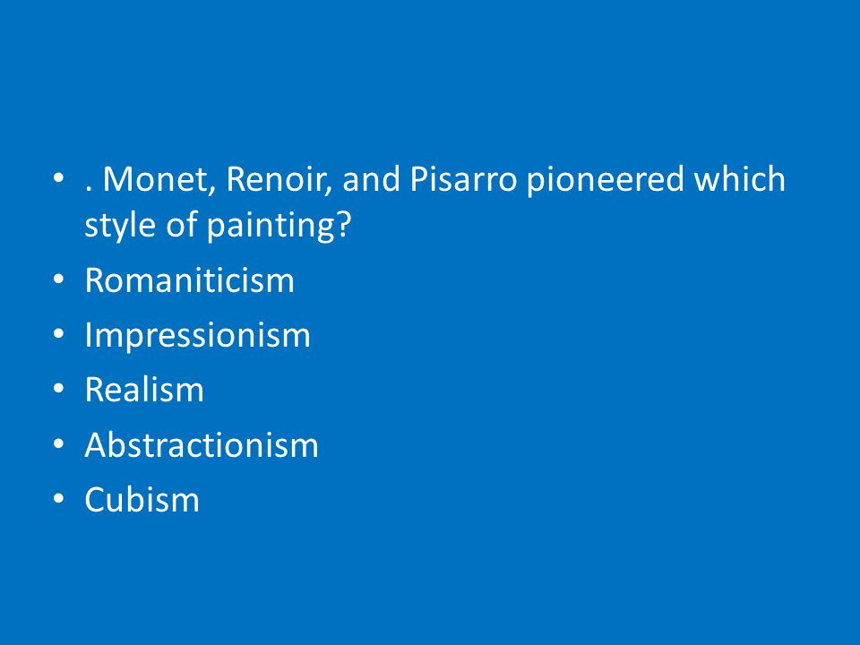 Monet, Renoir, and Pisarro pioneered which style of painting.