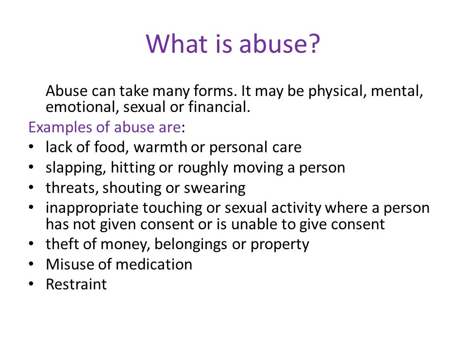 What is abuse. Abuse can take many forms.