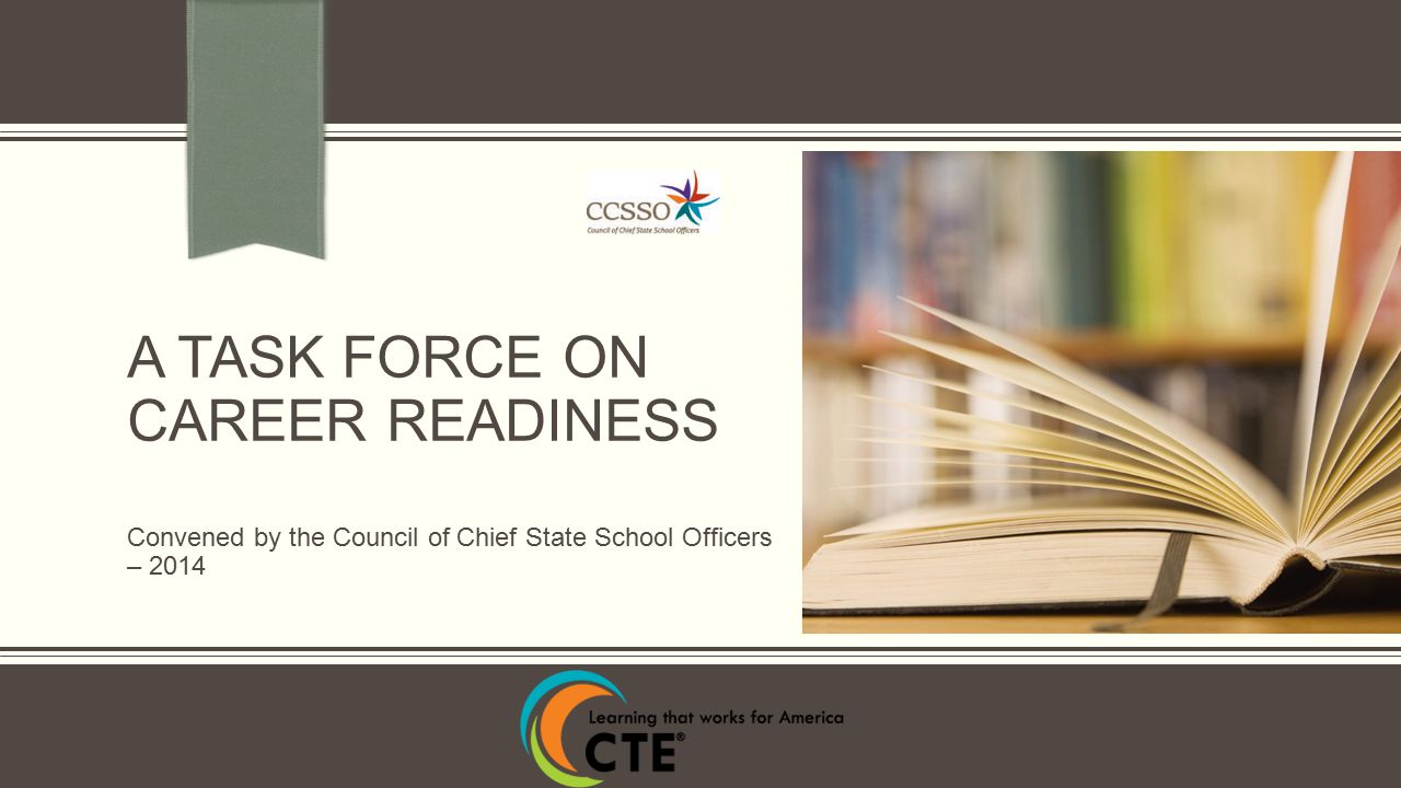 A TASK FORCE ON CAREER READINESS Convened by the Council of Chief State School Officers – 2014