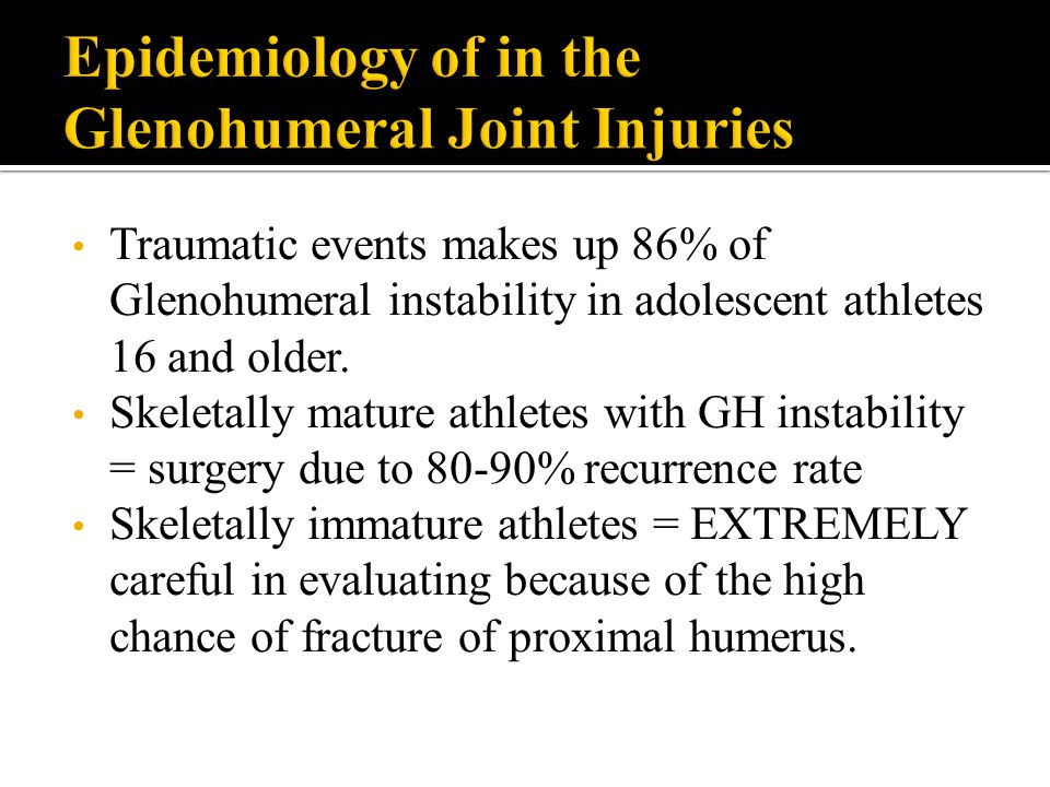Traumatic events makes up 86% of Glenohumeral instability in adolescent athletes 16 and older. Skeletally mature athletes with GH instability = surger