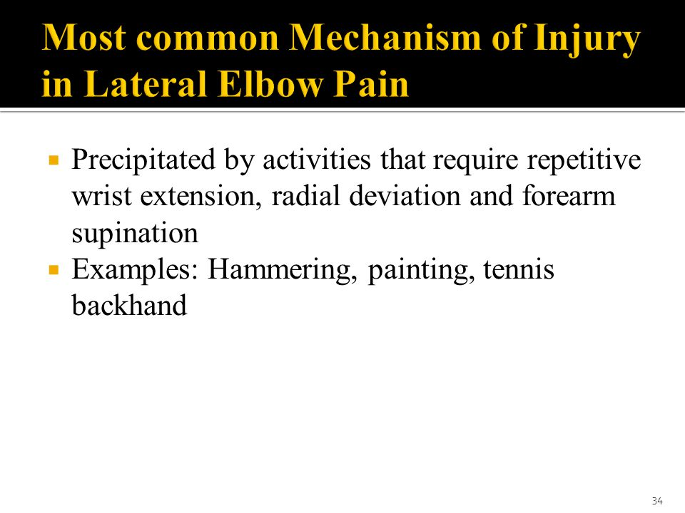  Precipitated by activities that require repetitive wrist extension, radial deviation and forearm supination  Examples: Hammering, painting, tennis