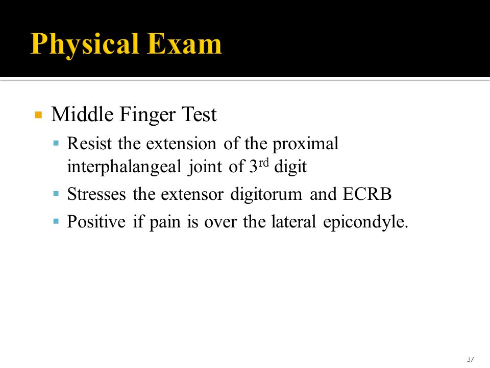  Middle Finger Test  Resist the extension of the proximal interphalangeal joint of 3 rd digit  Stresses the extensor digitorum and ECRB  Positive