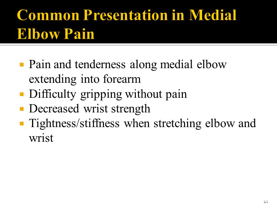  Pain and tenderness along medial elbow extending into forearm  Difficulty gripping without pain  Decreased wrist strength  Tightness/stiffness wh