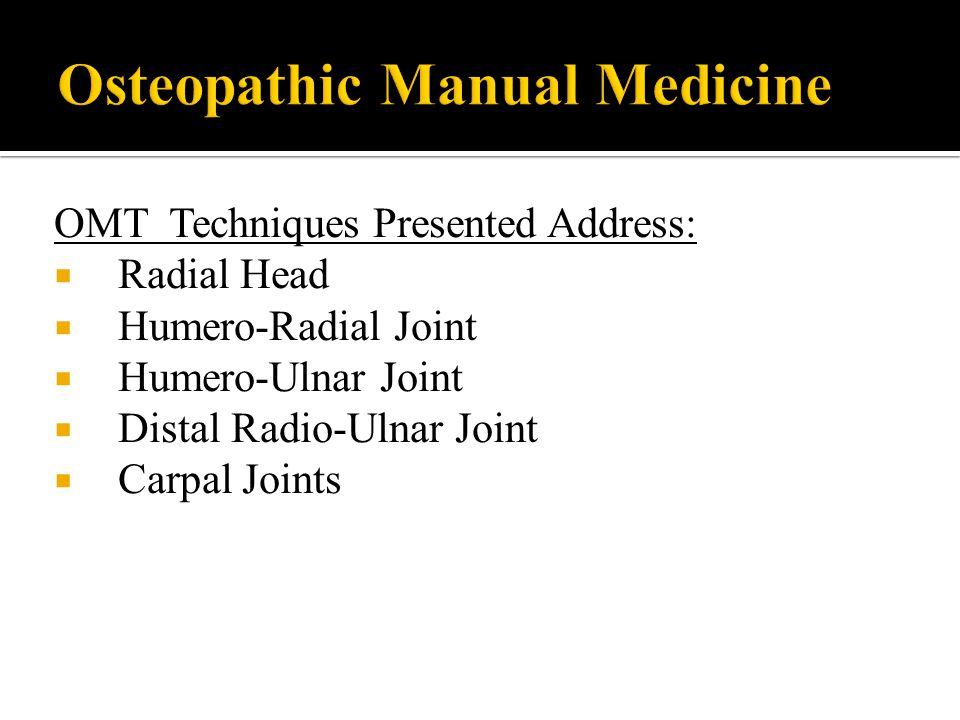 OMT Techniques Presented Address:  Radial Head  Humero-Radial Joint  Humero-Ulnar Joint  Distal Radio-Ulnar Joint  Carpal Joints