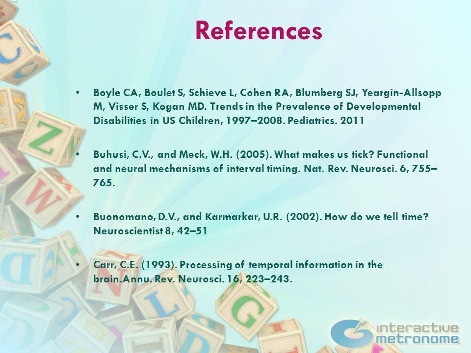 References Boyle CA, Boulet S, Schieve L, Cohen RA, Blumberg SJ, Yeargin-Allsopp M, Visser S, Kogan MD. Trends in the Prevalence of Developmental Disa