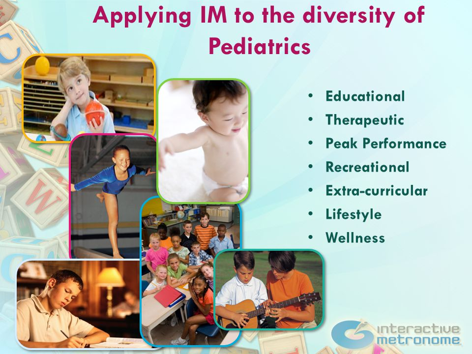Applying IM to the diversity of Pediatrics Educational Therapeutic Peak Performance Recreational Extra-curricular Lifestyle Wellness
